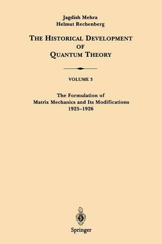 The Formulation of Matrix Mechanics and Its Modifications 1925-1926 - The Historical Development of Quantum Theory 3 (Paperback)