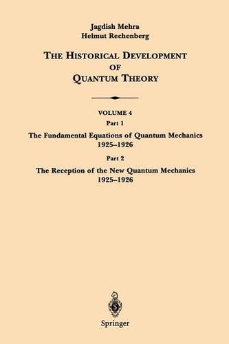 The The Historical Development of Quantum Theory: The Historical Development of Quantum Theory The Fundamental Equations of Quantum Mechanics 1925-1926 Part 1 - The Historical Development of Quantum Theory 4 (Paperback)