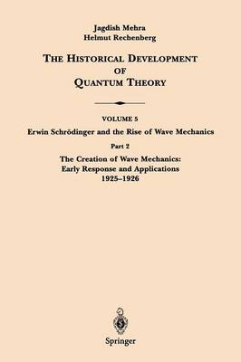 Part 2 The Creation of Wave Mechanics; Early Response and Applications 1925-1926 - Erwin Schroedinger and the Rise of Wave Mechanics 5 / 2 (Paperback)