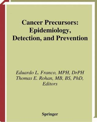Cancer Precursors: Epidemiology, Detection, and Prevention (Hardback)