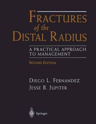 Fractures of the Distal Radius: A Practical Approach to Management (Hardback)