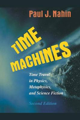 Time Machines: Time Travel in Physics, Metaphysics, and Science Fiction (Paperback)