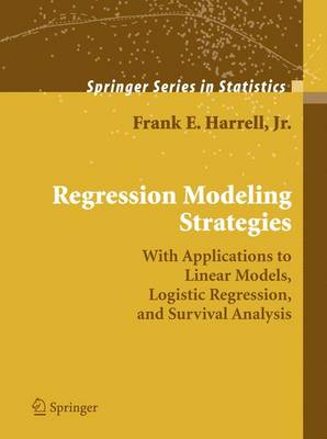 Regression Modeling Strategies 2006: With Applications to Linear Models, Logistic Regression, and Survival Analysis - Springer Series in Statistics (Hardback)