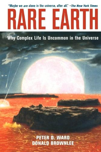 Rare Earth: Why Complex Life is Uncommon in the Universe (Paperback)