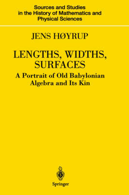 Lengths, Widths, Surfaces: A Portrait of Old Babylonian Algebra and Its Kin - Sources and Studies in the History of Mathematics and Physical Sciences (Hardback)