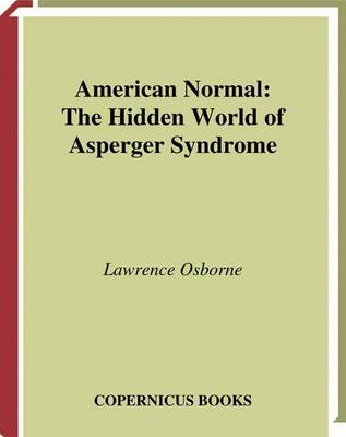 American Normal: The Hidden World of Asperger Syndrome (Hardback)