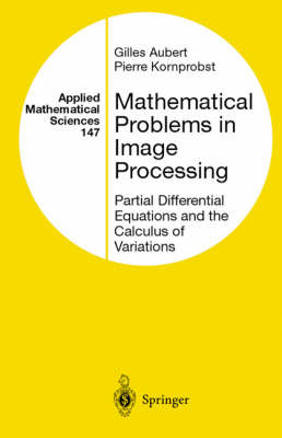 Mathematical Problems in Image Processing: v. 147: Partial Differential Equations and the Calculus of Variations - Applied Mathematical Sciences v.147 (Hardback)