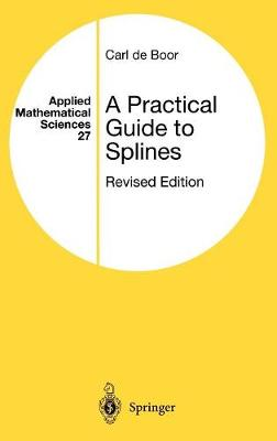 A Practical Guide to Splines - Applied Mathematical Sciences 27 (Hardback)