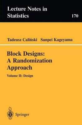 Block Designs: Block Designs: A Randomization Approach Design Volume II - Lecture Notes in Statistics 170 (Paperback)