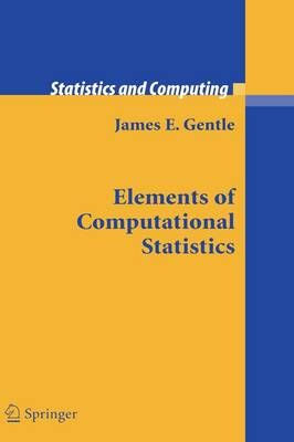 Elements of Computational Statistics - Statistics and Computing (Hardback)