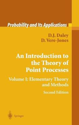An Introduction to the Theory of Point Processes: Volume I: Elementary Theory and Methods - Probability and Its Applications (Hardback)