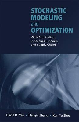 Stochastic Modeling and Optimization: With Applications in Queues, Finance, and Supply Chains (Hardback)