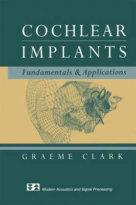 Cochlear Implants: Fundamentals and Applications - Modern Acoustics and Signal Processing (Hardback)