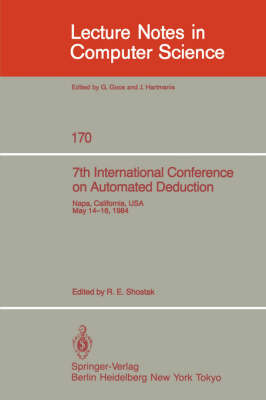 7th International Conference on Automated Deduction: Proceedings - Lecture Notes in Computer Science 170 (Paperback)