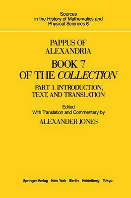 Pappus of Alexandria Book 7 of the Collection: Part 1. Introduction, Text, and Translation - Sources in the History of Mathematics and Physical Sciences 8 (Hardback)