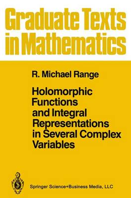 Holomorphic Functions and Integral Representations in Several Complex Variables - Graduate Texts in Mathematics 108 (Hardback)