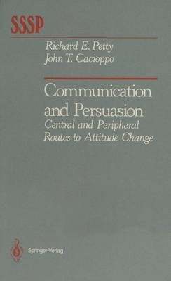 Communication and Persuasion: Central and Peripheral Routes to Attitude Change - Springer Series in Social Psychology (Hardback)