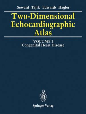 Two-Dimensional Echocardiographic Atlas: Volume 1 Congenital Heart Disease (Hardback)