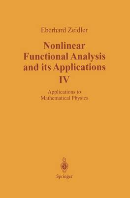 Nonlinear Functional Analysis and its Applications: IV: Applications to Mathematical Physics (Hardback)
