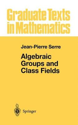Algebraic Groups and Class Fields - Graduate Texts in Mathematics 117 (Hardback)