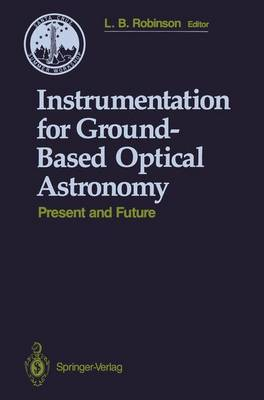 Instrumentation for Ground-based Optical Astronomy: Present and Future : 9th Summer Workshop in Astronomy and Astrophysics : Papers (Hardback)