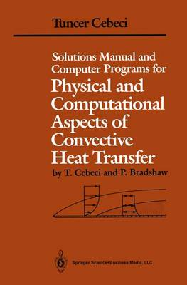 Solutions Manual and Computer Programs for Physical and Computational Aspects of Convective Heat Transfer (Paperback)