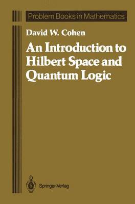 An Introduction to Hilbert Space and Quantum Logic - Problem Books in Mathematics (Hardback)