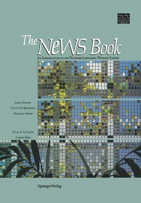The NeWS Book: An Introduction to the Network/Extensible Window System - Sun Technical Reference Library (Hardback)