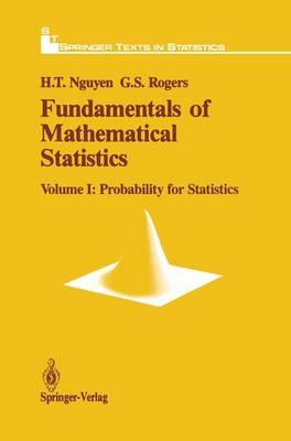 Fundamentals of Mathematical Statistics: Fundamentals of Mathematical Statistics Probability for Statistics v. 1 - Springer Texts in Statistics (Hardback)