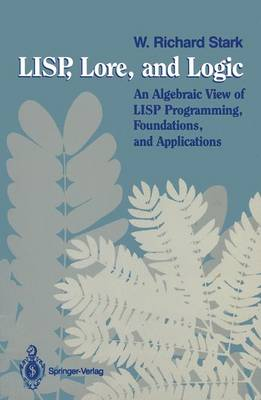 LISP, Lore, and Logic: An Algebraic View of LISP Programming, Foundations, and Applications (Paperback)