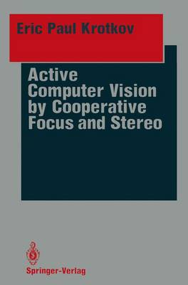 Active Computer Vision by Cooperative Focus and Stereo (Hardback)