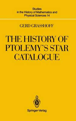 The History of Ptolemy's Star Catalogue - Studies in the History of Mathematics and Physical Sciences 14 (Hardback)