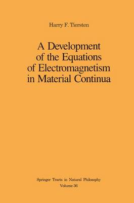 A Development of the Equations of Electromagnetism in Material Continua - Springer Tracts in Natural Philosophy (Hardback)