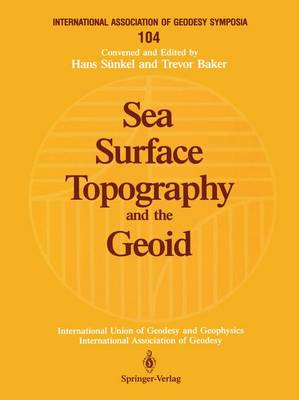 Sea Surface Topography and the Geoid: Edinburgh, Scotland, August 10-11, 1989 - International Association of Geodesy Symposia 104 (Paperback)