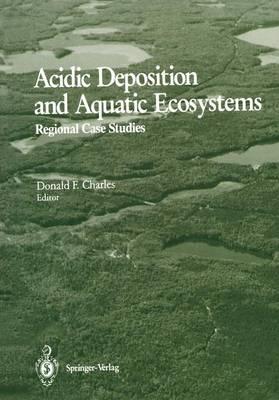 Acidic Deposition and Aquatic Ecosystems: Regional Case Studies (Hardback)