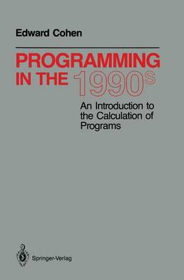 Programming in the 1990s: An Introduction to the Calculation of Programs - Monographs in Computer Science (Paperback)
