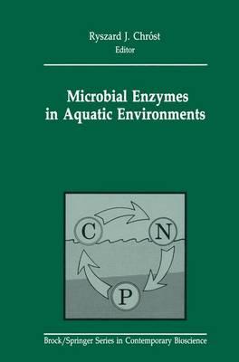 Microbial Enzymes in Aquatic Environments - Brock/Springer Series in Contemporary Bioscience (Hardback)