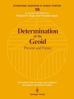 Determination of the Geoid: Present and Future - International Association of Geodesy Symposia 106 (Paperback)