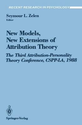 New Models, New Extensions of Attribution Theory: The Third Attribution-Personality Theory Conference, CSPP-LA, 1988 - Recent Research in Psychology (Paperback)