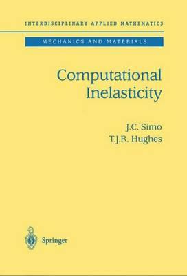 Computational Inelasticity - Interdisciplinary Applied Mathematics 7 (Hardback)