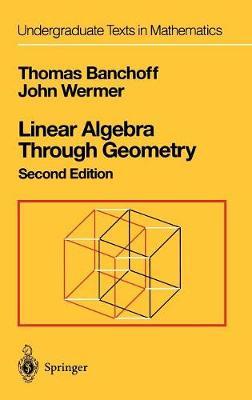 Linear Algebra Through Geometry - Undergraduate Texts in Mathematics (Hardback)