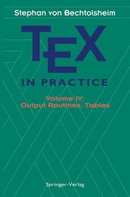 TeX in Practice: Output Routines, Tables Volume 4 - Monographs in Visual Communication (Hardback)
