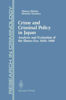 Crime and Criminal Policy in Japan: Analysis and Evaluation of the Showa Era, 1926-1988 - Research in Criminology (Hardback)