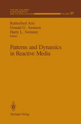 Patterns and Dynamics in Reactive Media - The IMA Volumes in Mathematics and its Applications 37 (Hardback)