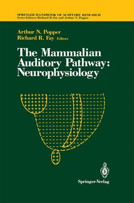 The Mammalian Auditory Pathway: Neurophysiology - Springer Handbook of Auditory Research 2 (Hardback)