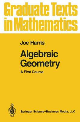 Algebraic Geometry: A First Course - Graduate Texts in Mathematics 133 (Hardback)