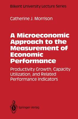A Microeconomic Approach to the Measurement of Economic Performance: Productivity Growth, Capacity Utilization, and Related Performance Indicators - Springer Texts in Electrical Engineering 3 (Hardback)