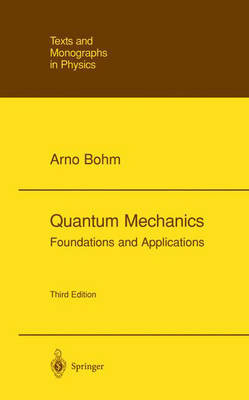 Quantum Mechanics : Foundations and Applications: Texts and Monographs in Physics (Hardback)