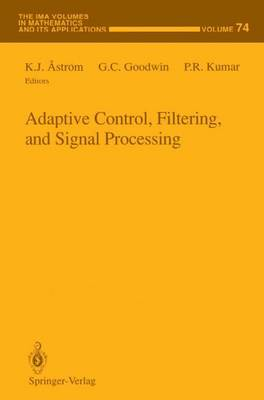 Adaptive Control, Filtering, and Signal Processing - The IMA Volumes in Mathematics and its Applications 74 (Hardback)