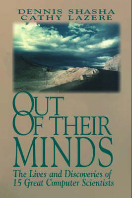 Out of Their Minds: Lives and Discoveries of 15 Great Computer Scientists (Hardback)
